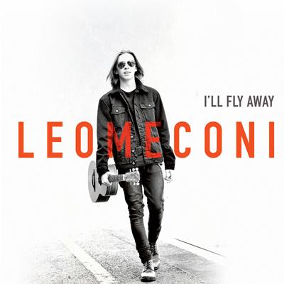 I'LL FLY AWAY </br> LEO MECONI